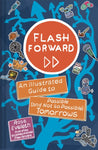 Flash Forward: An Illustrated Guide to Possible (and Not so Possible) Tomorrows by Rose Eveleth
