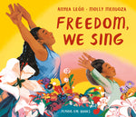 Freedom We Sing by Amyra León and Molly Mendoza