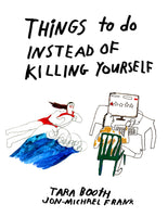Things To Do Instead Of Killing Yourself by Tara Booth & Jon-Michael Frank