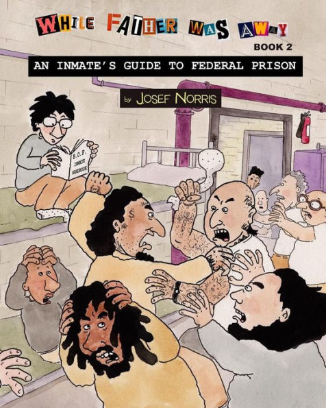 While Father Was Away Book 2: An Inmate's Guide to Federal Prison by Josef Norris