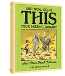 And Now, Sir - Is This Your Missing Gonad? and Other Frank Cartoons by Jim Woodring