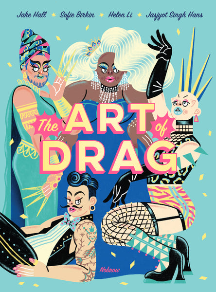 The Art of Drag by Helen Li, Jake Hall, Jasjyot Singh Hans, Sofie Birkin