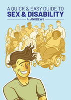 A Quick & Easy Guide to Sex and Disability by A. Andrews
