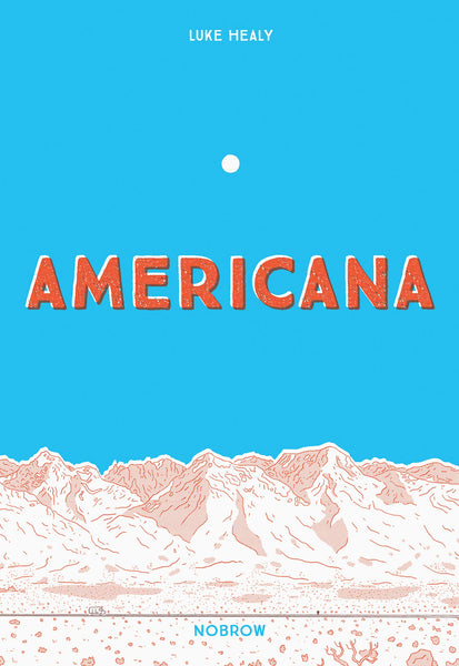 Americana (And The Act of Getting Over It) by Luke Healy