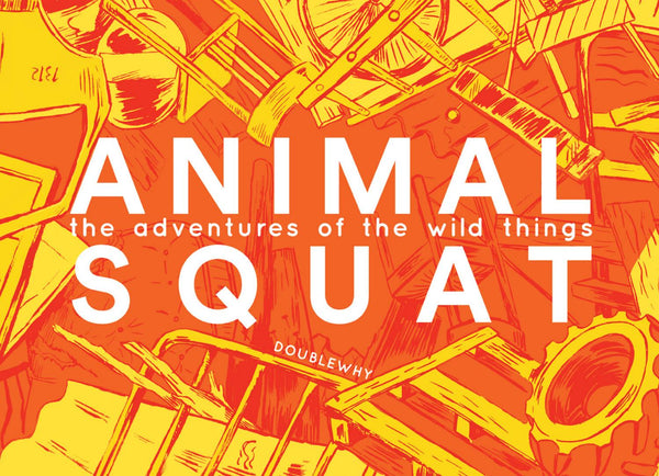 Animal Squat: The Adventures of the Wild Things by Double Why