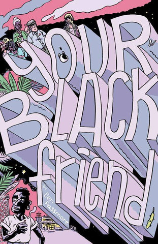 Your Black Friend - Comic Book by Ben Passmore