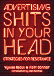 Advertising Shits in Your Head: Strategies for Resistance by Vyvian Raoul & Matt Bonner