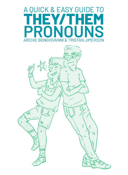 A Quick & Easy Guide to They/Them Pronouns by Archie Bongiovanni and Tristan Jimerson