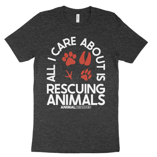 All I Care About Is Rescuing Animals T Shirt