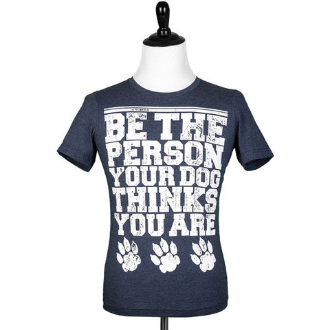 'Be The Person Your Dog Thinks You Are' SALE