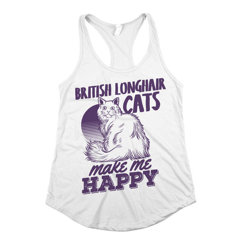 British Longhair Cats Make Me Happy Womens Racerback Tank Top White