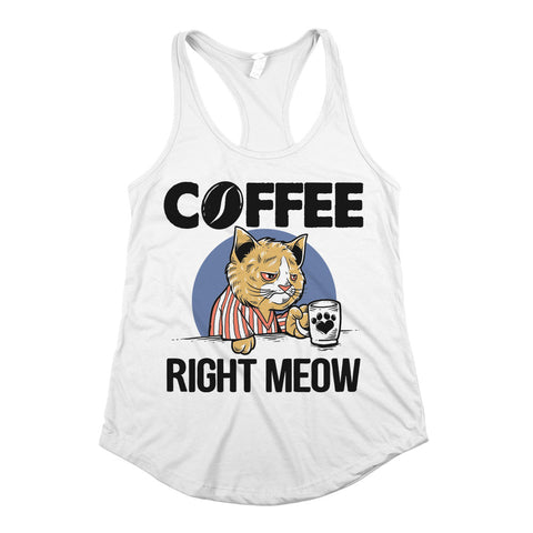 Coffee Right Meow Racerback Tank Top White Womens