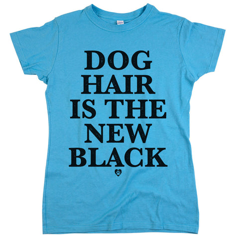 Dog Hair Is The New Black Womens Tee Aqua