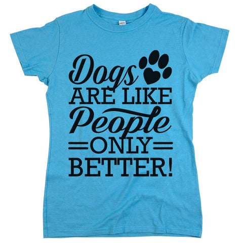 Dogs Are Like People Only Better'	T Shirt Womens	Aqua