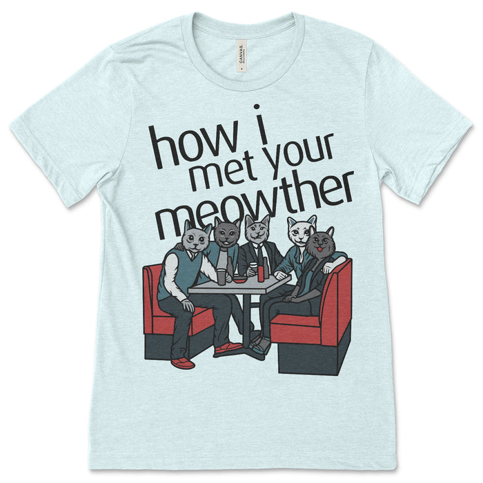 How I Met Your Meowther Shirt