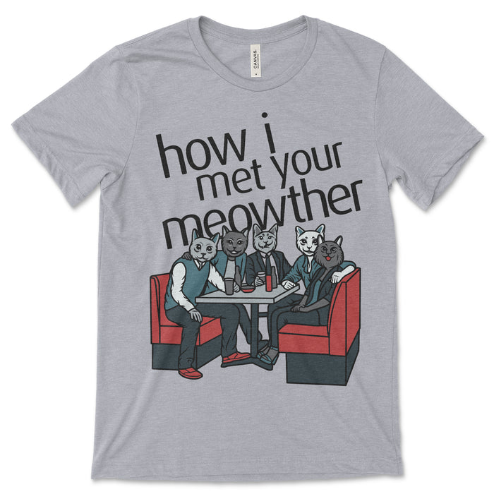 How I Met Your Meowther T Shirt
