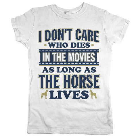 I Don't Care Who Dies In The Movies As Long As The Horse Lives Womens Shirt White