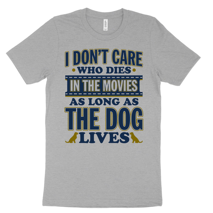i don't care who dies as long as the dog lives shirt