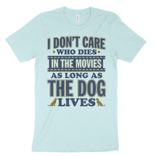 i don't care who dies as long as the dog lives tee shirt