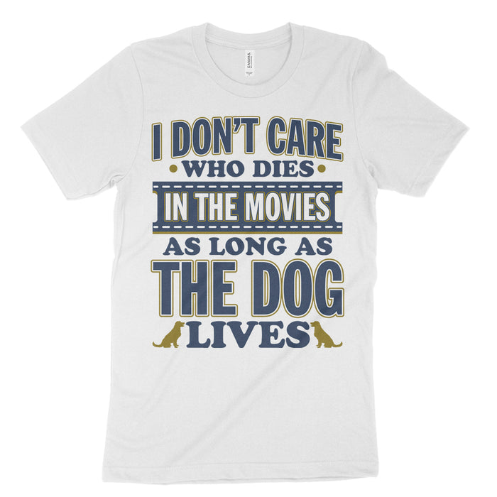 i don't care who dies as long as the dog lives  t shirt