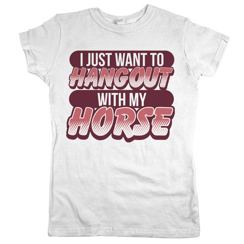 I Just Want To Hang Out With My Horse Womens Shirt White