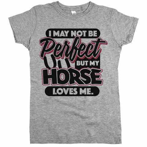 I May Not Be Perfect But My Horse Loves Me Womens Shirt Athletic Grey