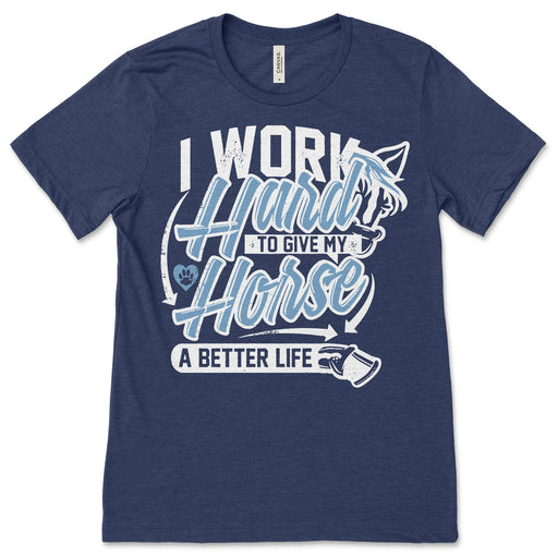 I Work Hard To Give My Horse A Better Life Shirt