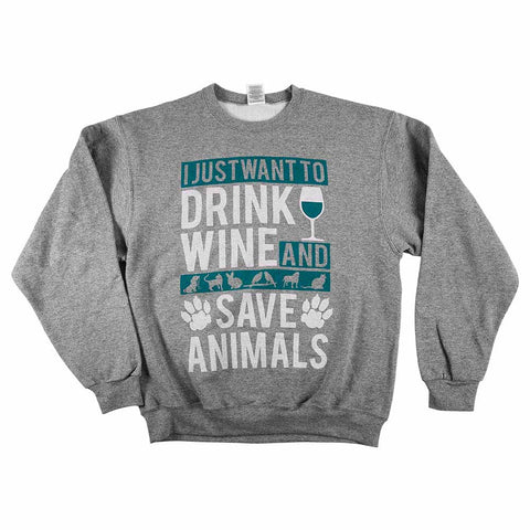 I Just Want To Drink Wine And Save Animals Unisex Sweatshirt Athletic Grey