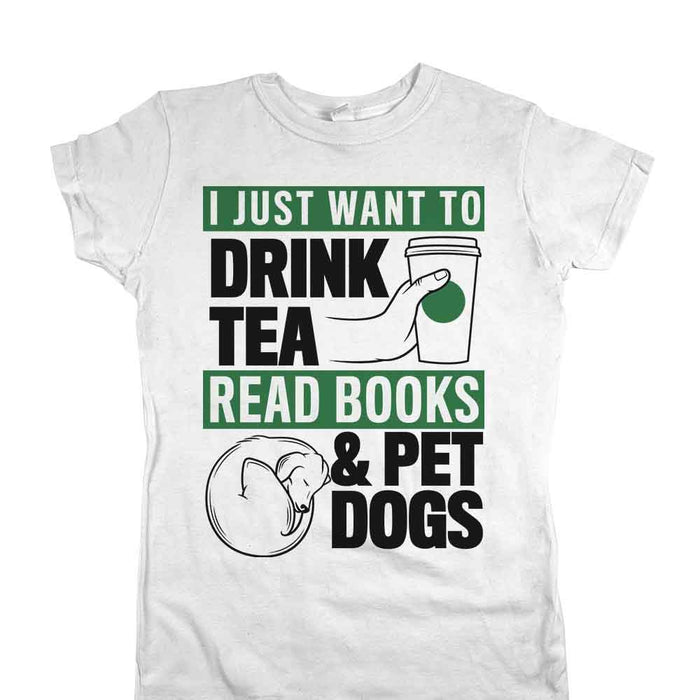 Drink Tea Read Books and Pet Dogs Womens JR FIt Tee White