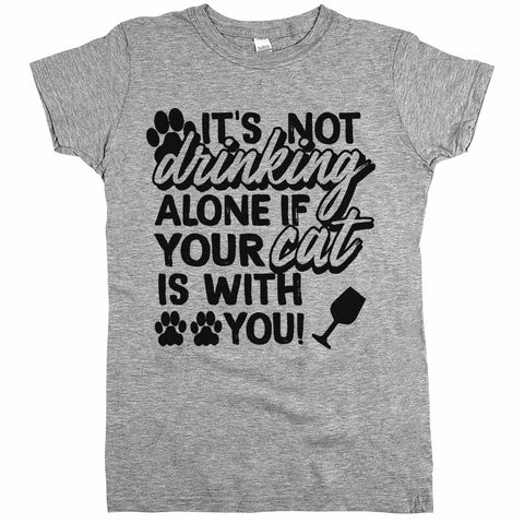 It's Not Drinking Alone If Your Cat Is With You'	Shirt Athletic Grey Womens