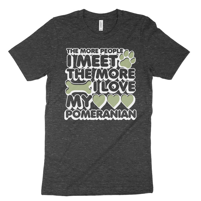 The more people I meet the more I love my Pomeranian t-shirt