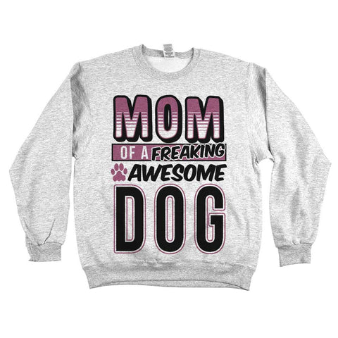 Mom Of A Freaking Awesome Dog Unisex Sweatshirt Ash Grey