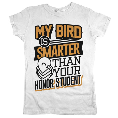 My Bird Is Smarter Than Your Honor Student Womens JR Slim Fit Tee White
