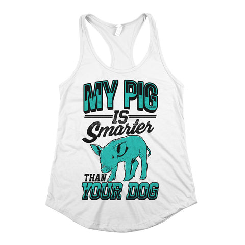 My Pig Is Smarter Than Your Dog Womens Racerback Tank Top White