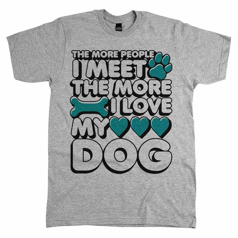 The More People I Meet The More I Love My Dog Unisex Tee Athletic Grey