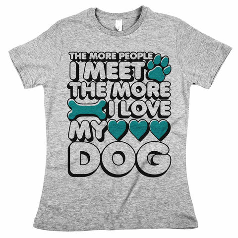 The More People I Meet The More I Love My Dog Womens Tee Athletic Grey