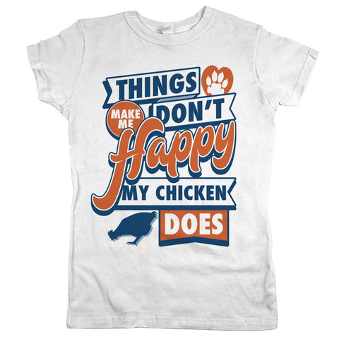 Things Don't Make Me Happy My Chicken Does Womens Shirt White