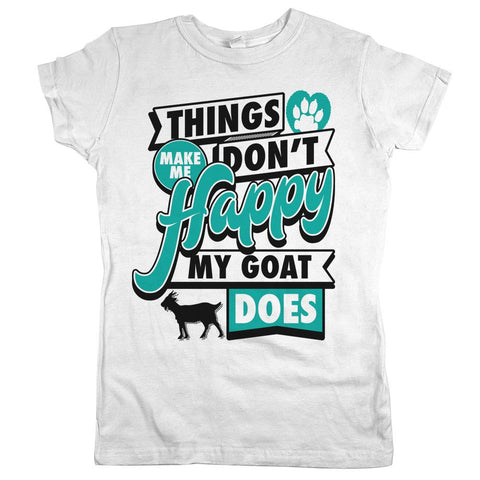 Things Don't Make Me Happy. My Goat Does. Womens Shirt White