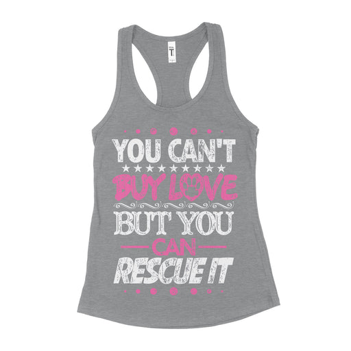 you can't buy love you can rescue it tank top womens