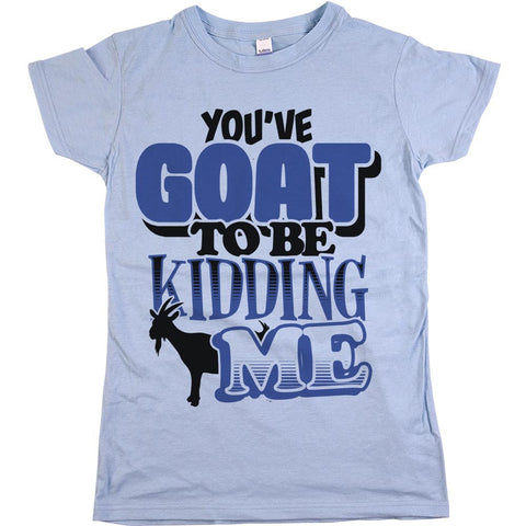 You've Got To Be Kidding Me Womens JR Slim Fit Tee Baby Blue