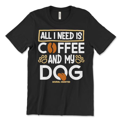 All I Need Is Coffee And My Dog T Shirt