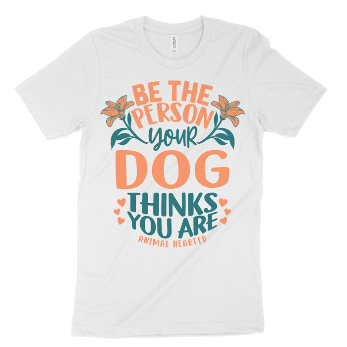 Be The Person Dog Tee Shirts