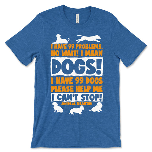 I Have 99 Dogs T Shirt