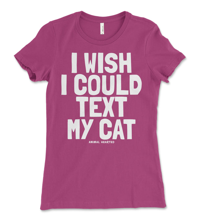 Women's I Wish I Could Text My Cat Shirt