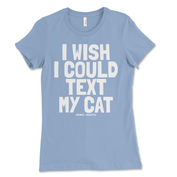 Women's I Wish I Could Text My Cat T Shirt