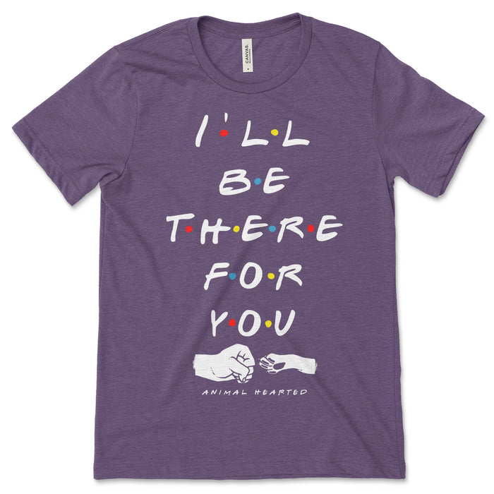 I'll Be There Dog Friends Tee Shirt