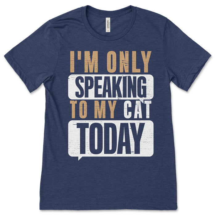 I'm Only Speaking To My Cat Today Shirt