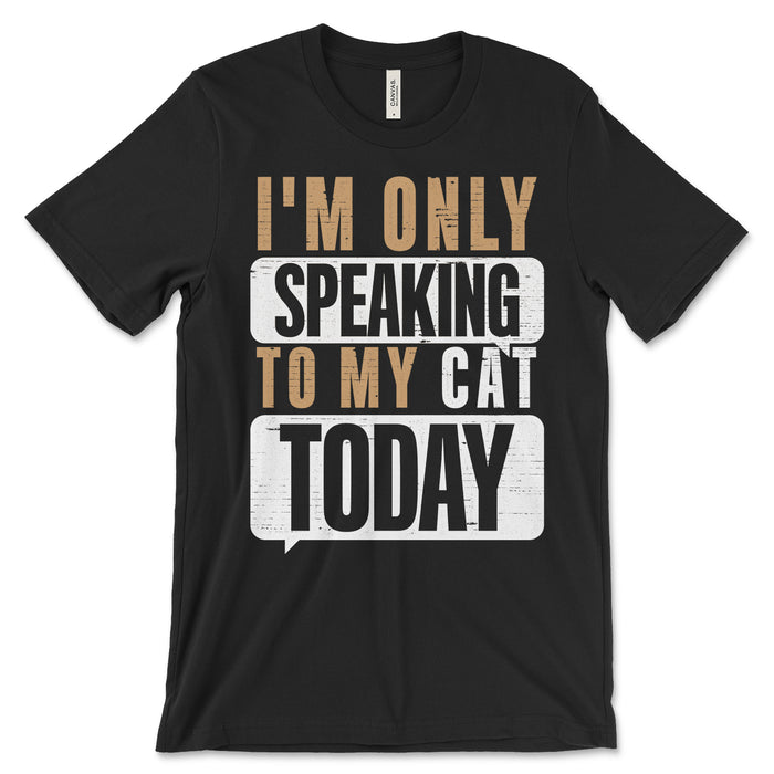I'm Only Speaking To My Cat Today T Shirt
