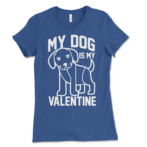 My Dog Is My Valentine Womens Shirt