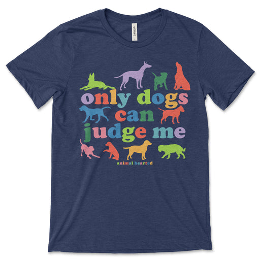 Only Dogs Can Judge Me T Shirt